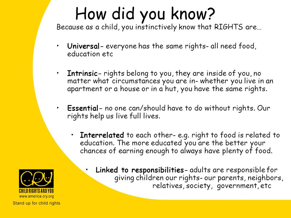 How did you know Because as a child, you instinctively know that RIGHTS are… Universal- everyone has the same rights- all need food, education etc.