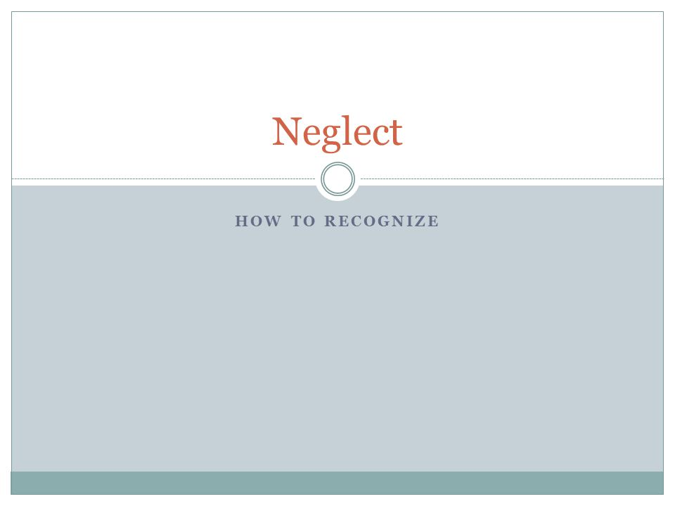Neglect HOW TO RECOGNIZE