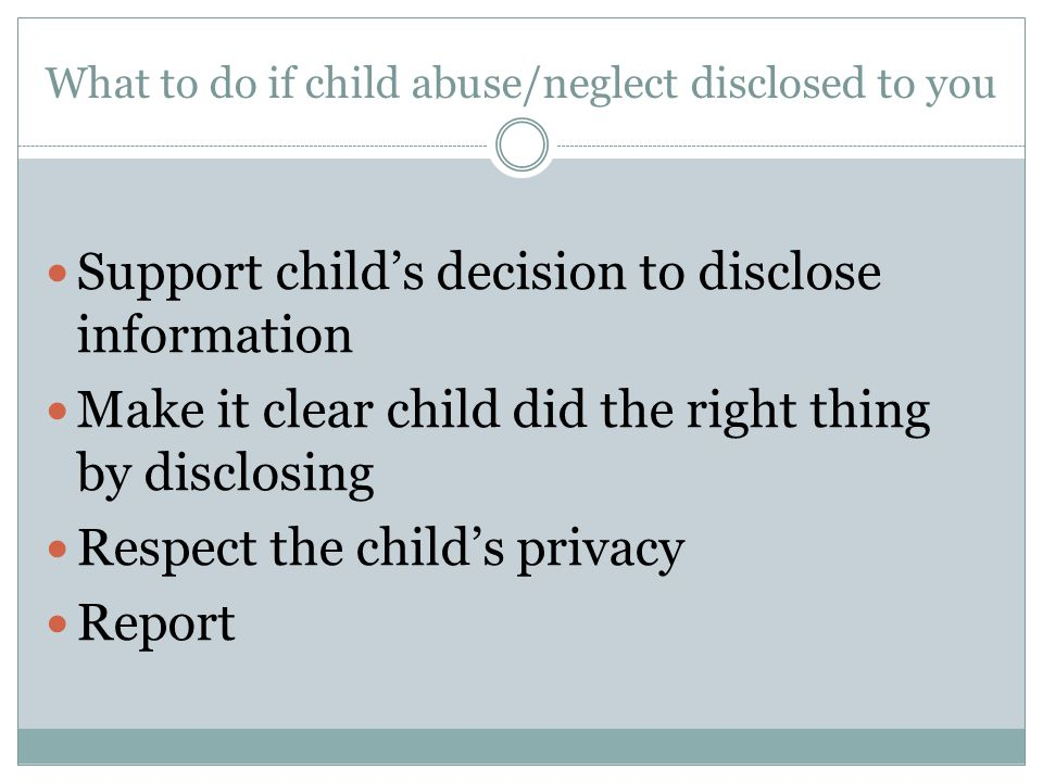 What to do if child abuse/neglect disclosed to you