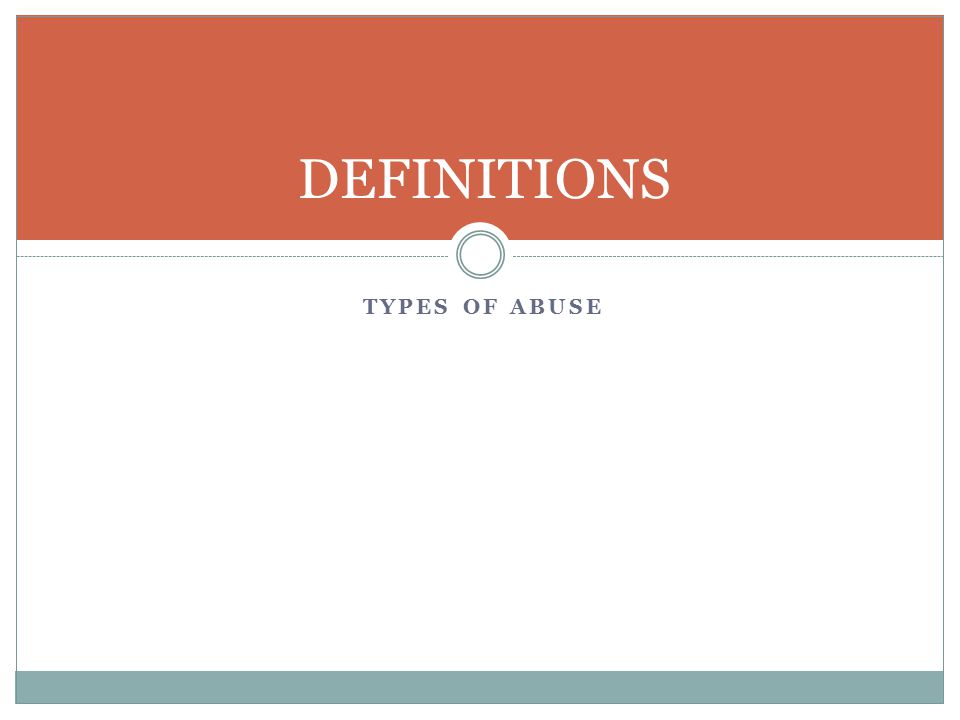 DEFINITIONS Types of Abuse