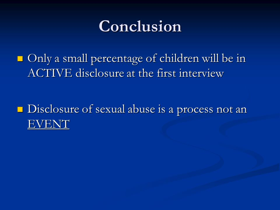 Conclusion Only a small percentage of children will be in ACTIVE disclosure at the first interview.