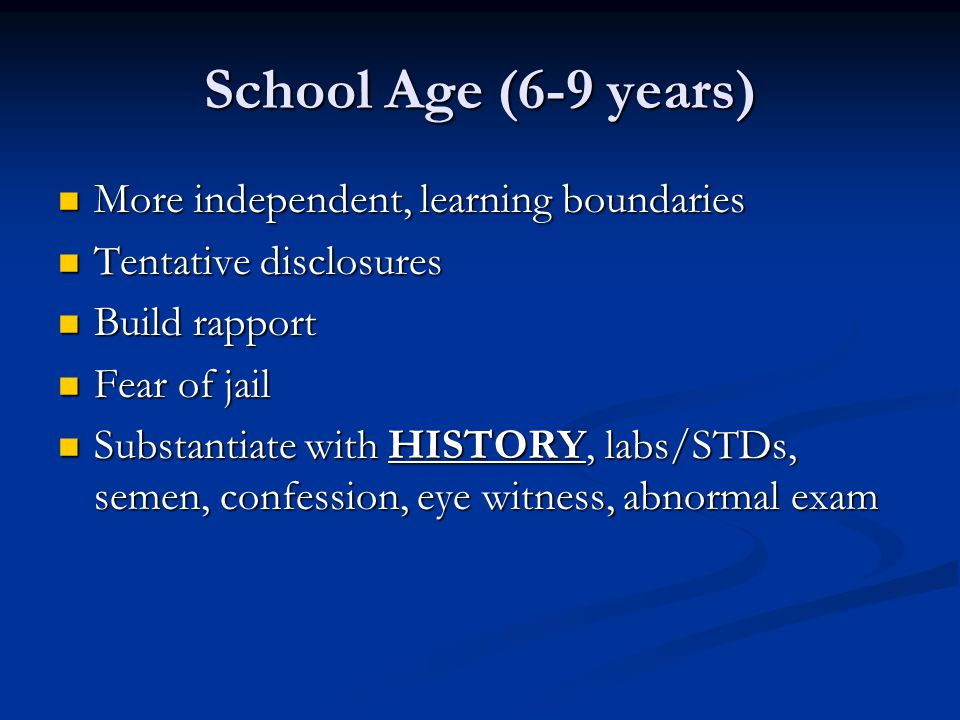 School Age (6-9 years) More independent, learning boundaries