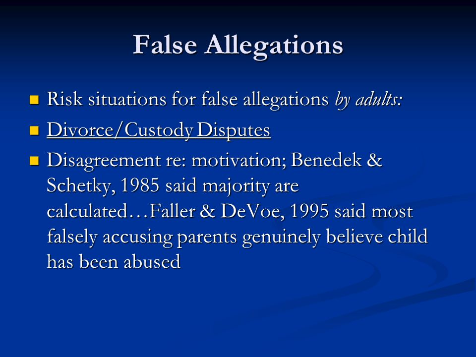 False Allegations Risk situations for false allegations by adults:
