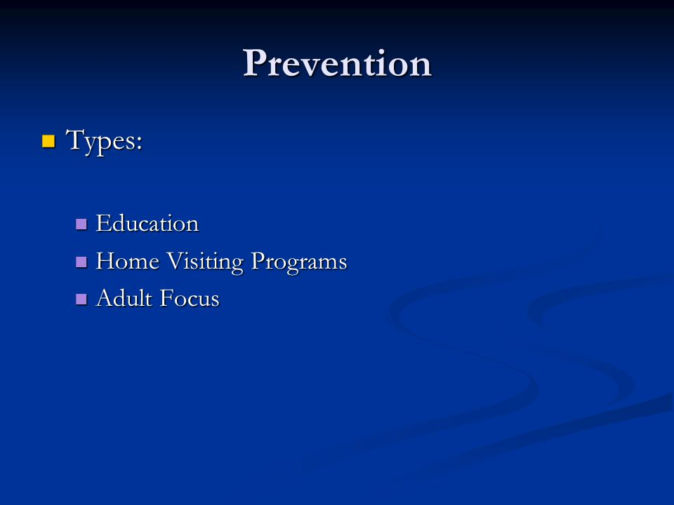 Prevention Types: Education Home Visiting Programs Adult Focus