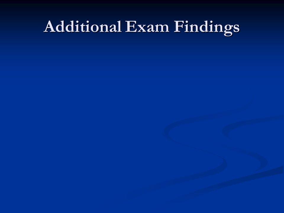 Additional Exam Findings