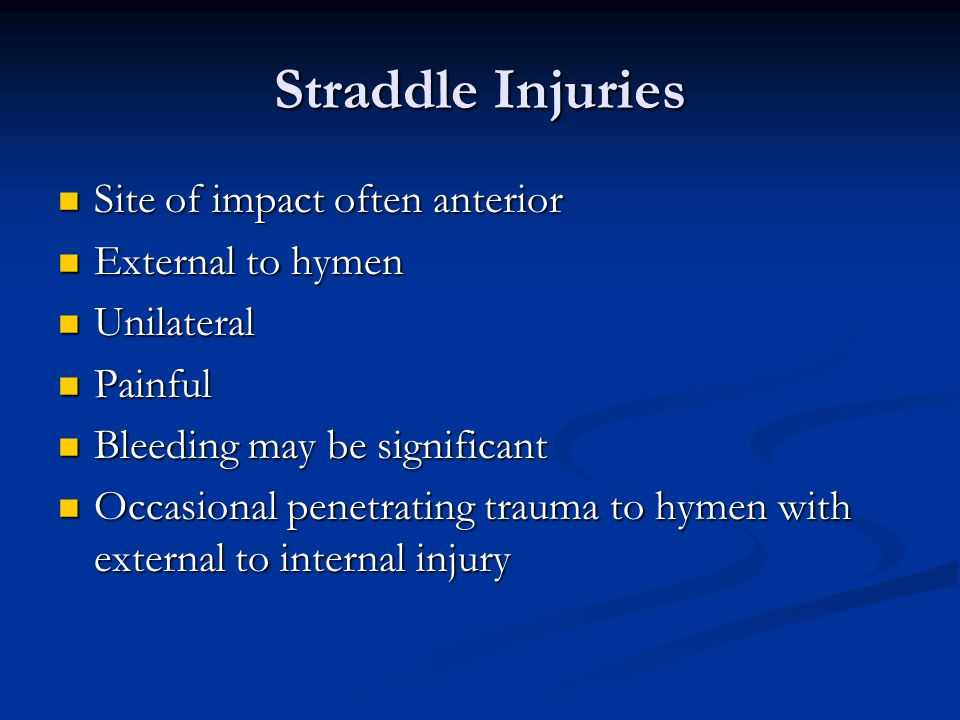Straddle Injuries Site of impact often anterior External to hymen