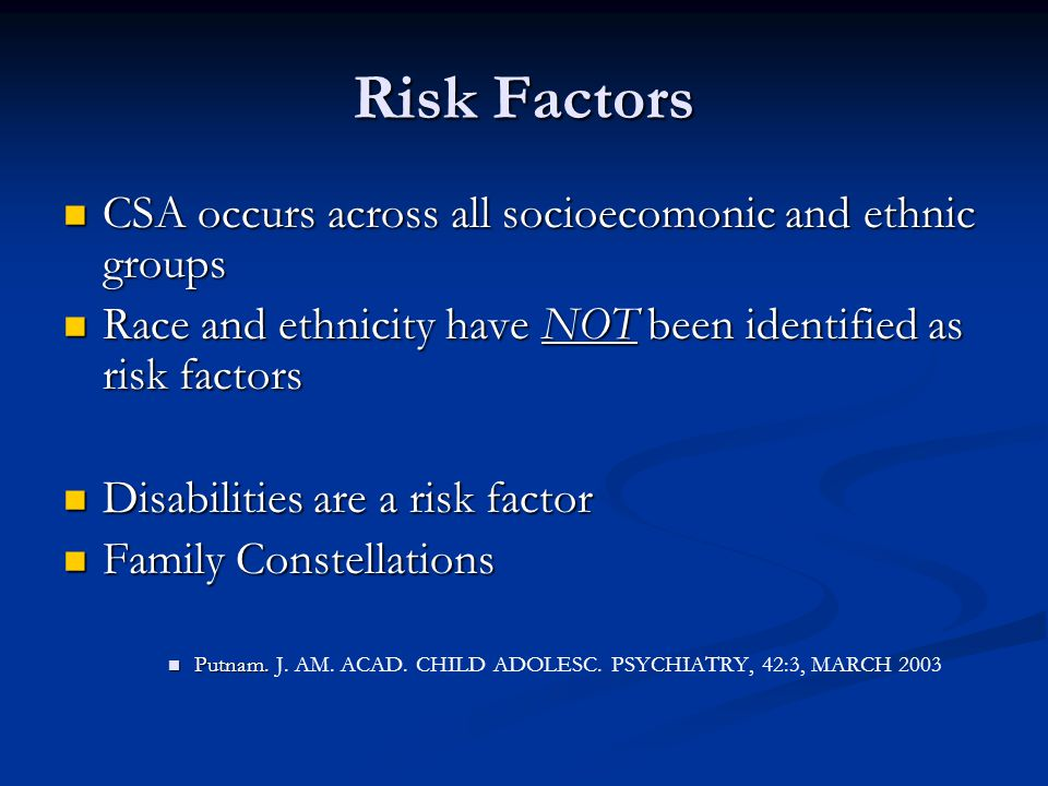 Risk Factors CSA occurs across all socioecomonic and ethnic groups
