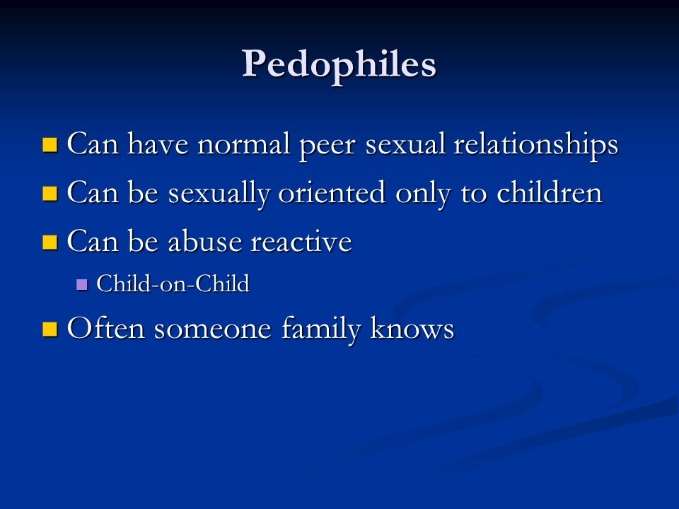 Pedophiles Can have normal peer sexual relationships
