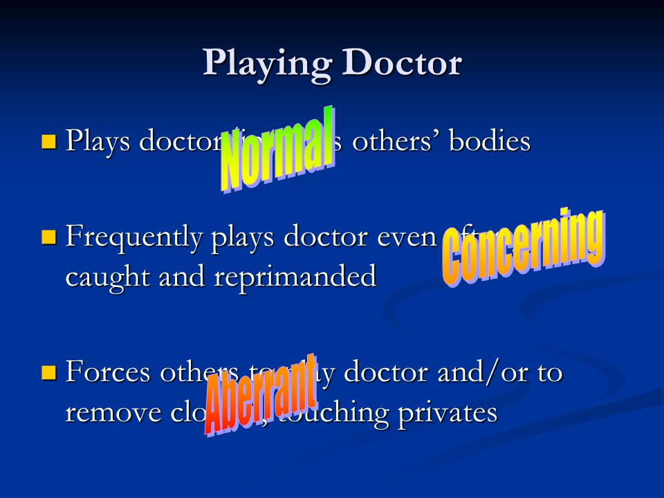 Playing Doctor Plays doctor/inspects others' bodies