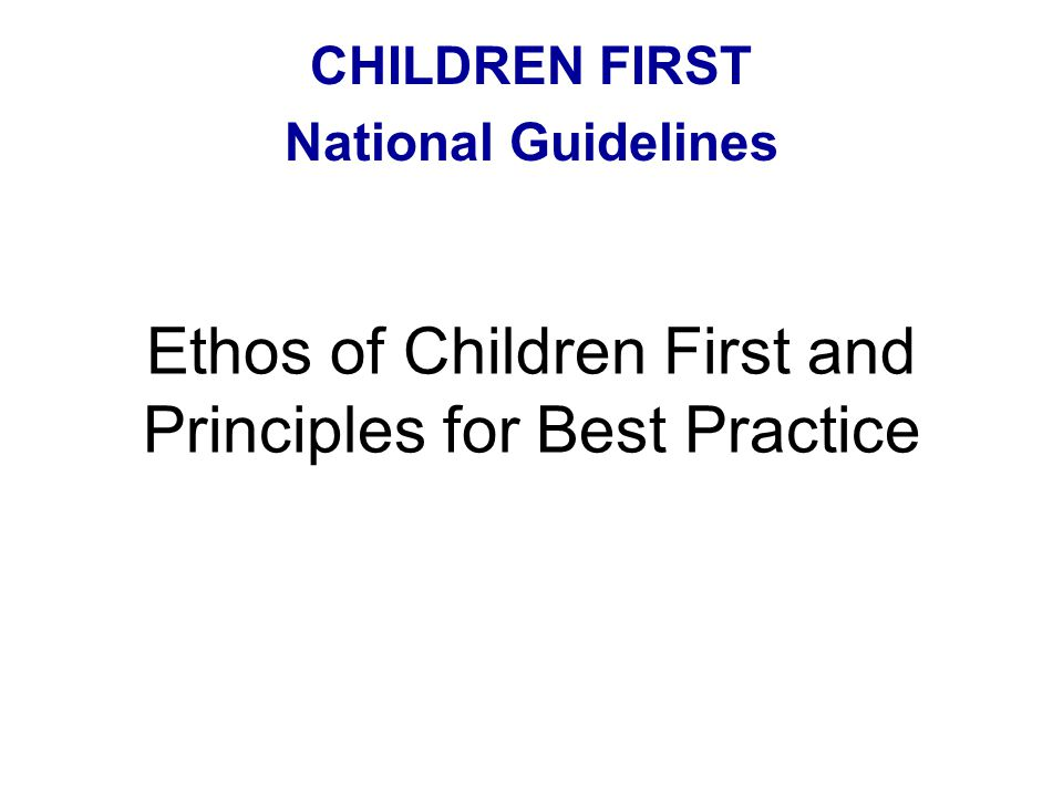 Ethos of Children First and Principles for Best Practice