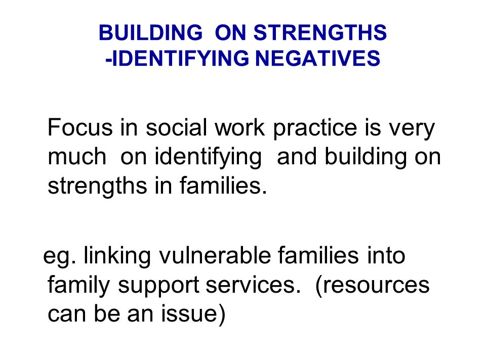 BUILDING ON STRENGTHS -IDENTIFYING NEGATIVES