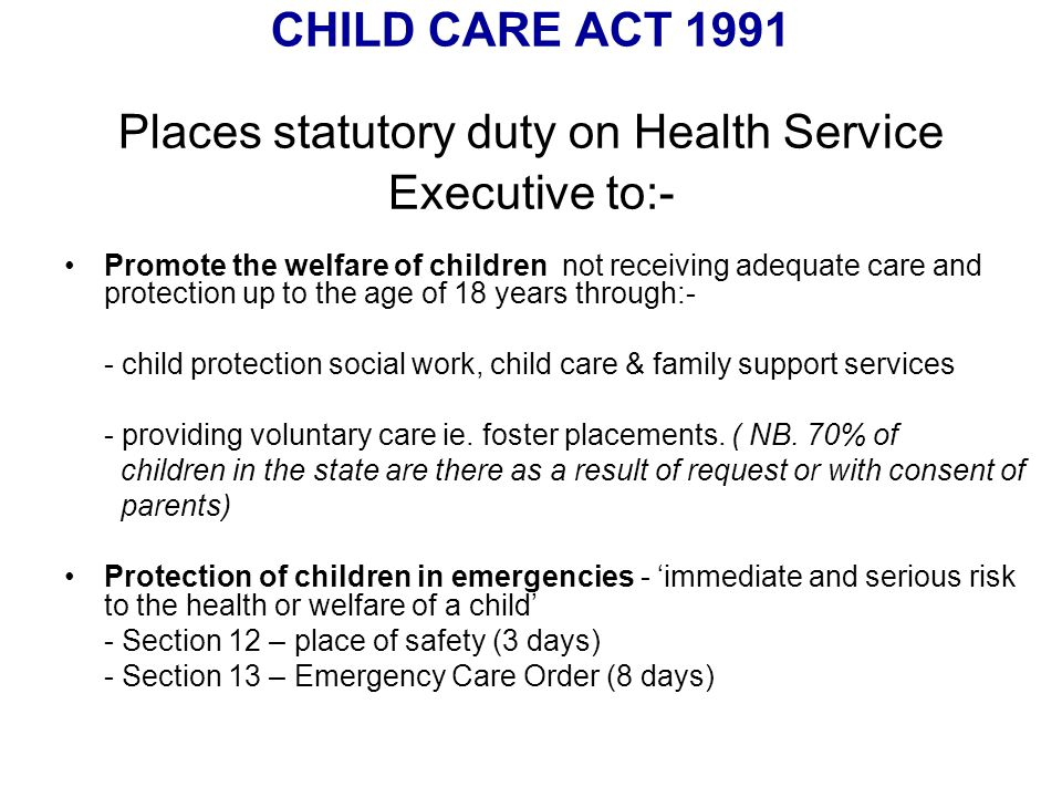 childcare act 1991 Under the childcare act of 1991 the hse in ireland is charged with ensuring the health, safety and welfare of preschool children attending services pre-school .