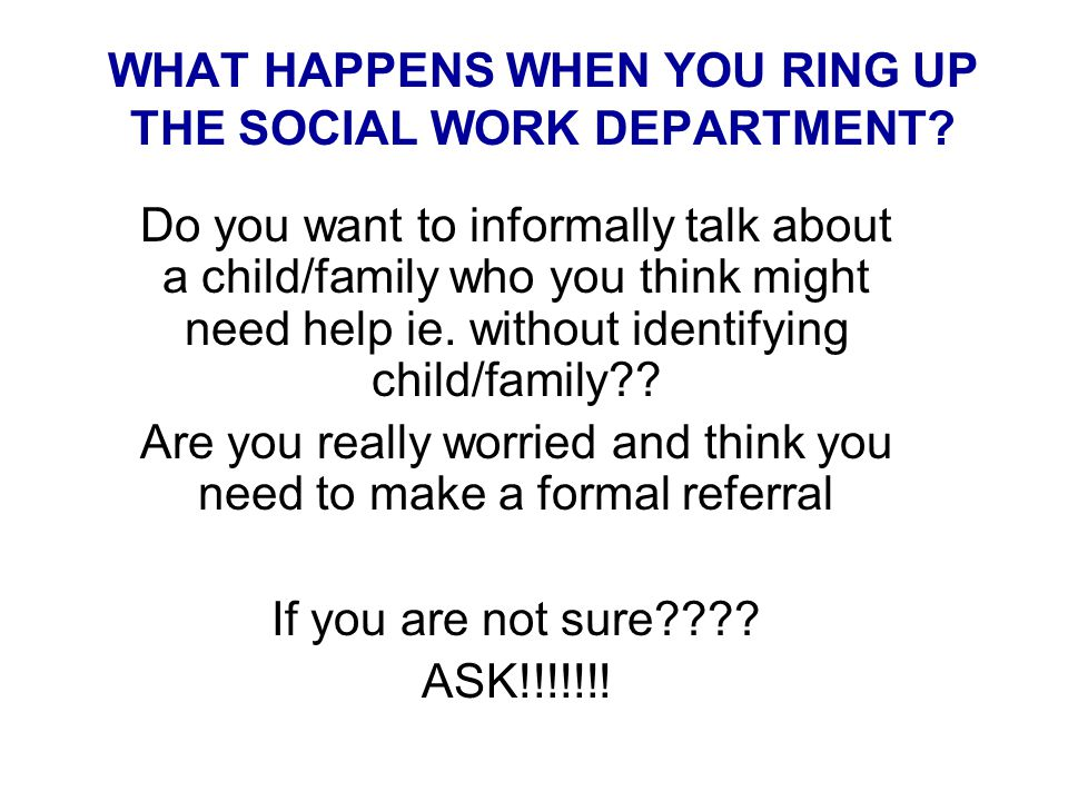 WHAT HAPPENS WHEN YOU RING UP THE SOCIAL WORK DEPARTMENT