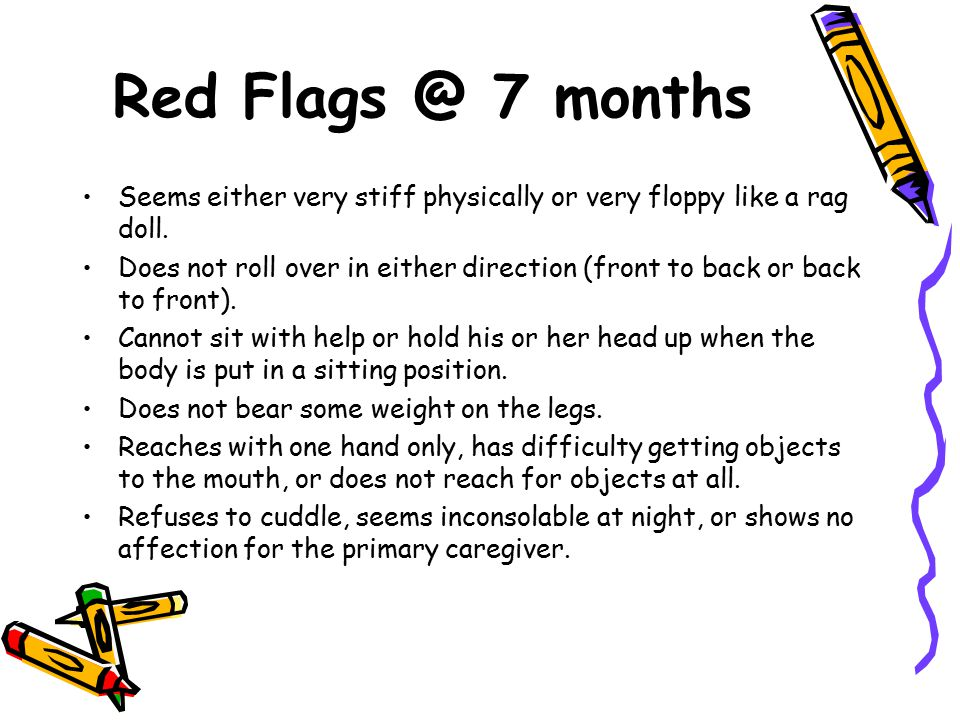 Red Flags @ 7 months Seems either very stiff physically or very floppy like a rag doll.