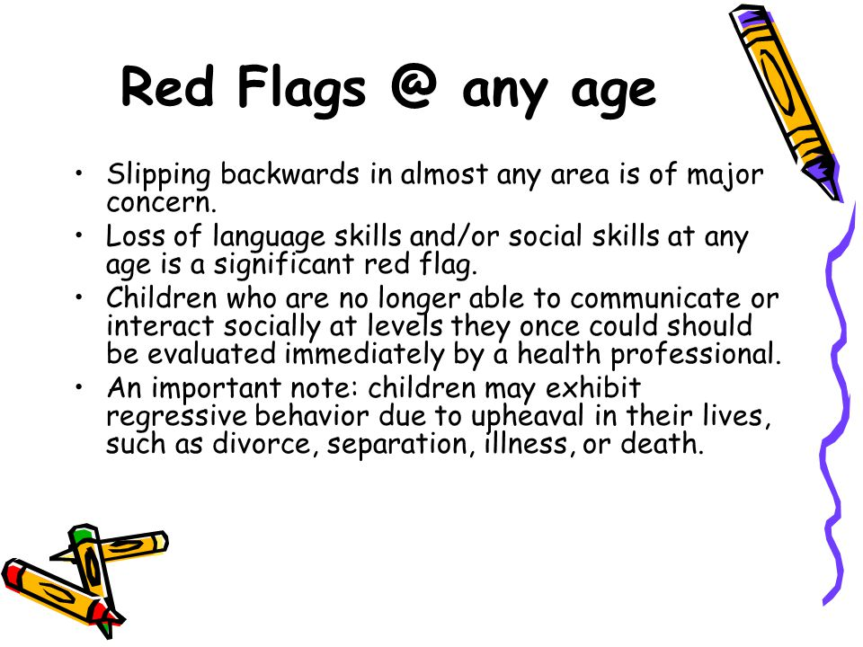 Red Flags @ any age Slipping backwards in almost any area is of major concern.