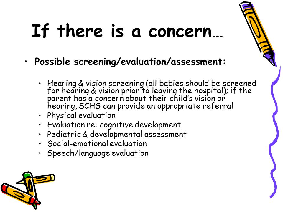 If there is a concern… Possible screening/evaluation/assessment: