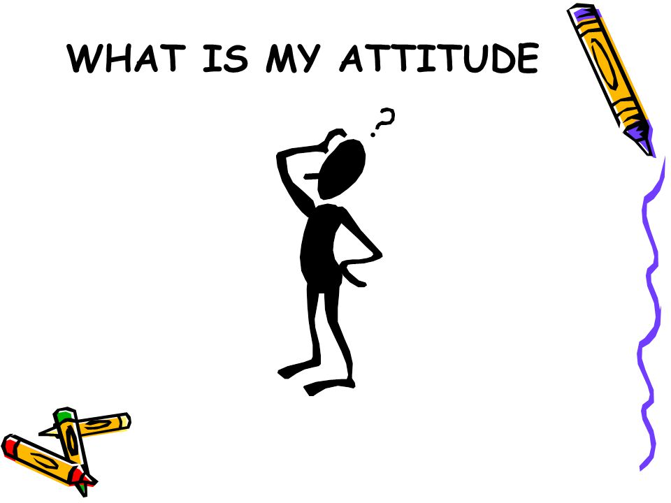 WHAT IS MY ATTITUDE