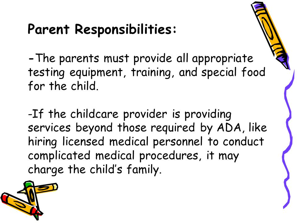 Parent Responsibilities: -The parents must provide all appropriate testing equipment, training, and special food for the child.