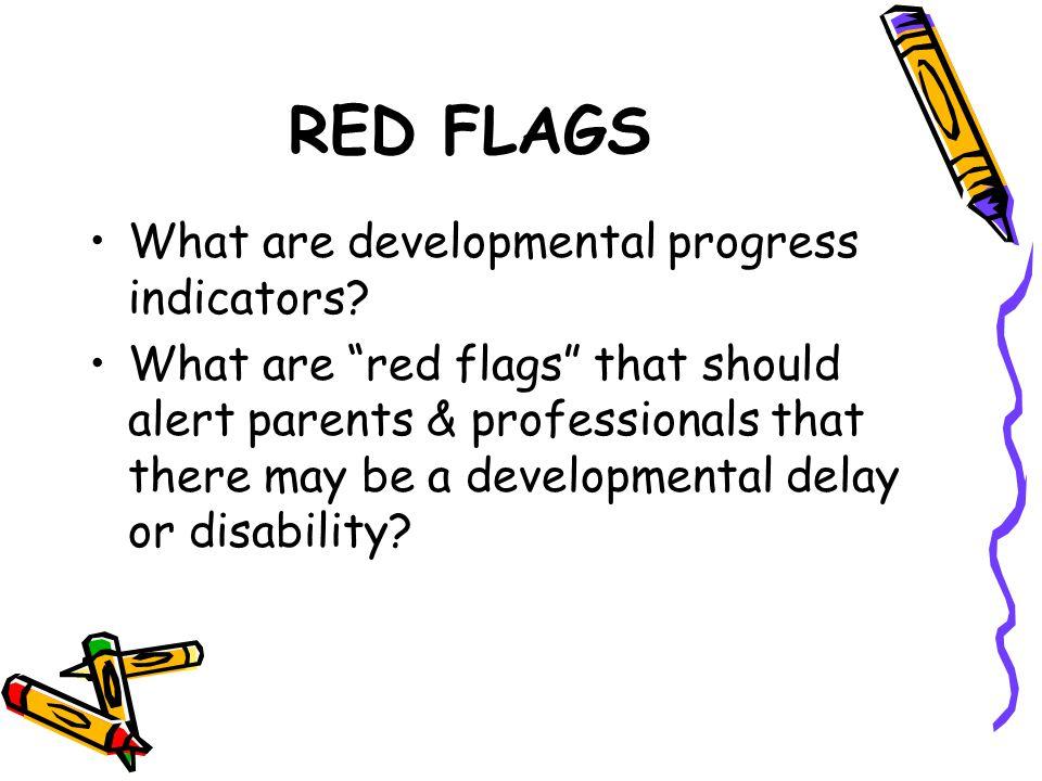 RED FLAGS What are developmental progress indicators
