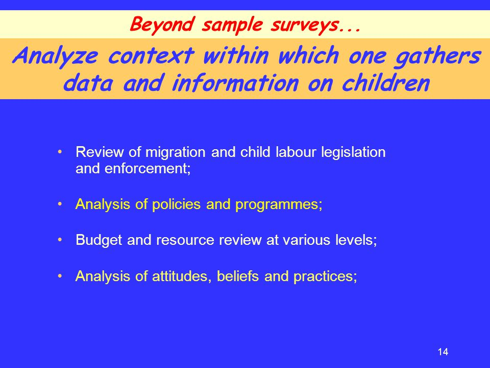 Beyond sample surveys... Analyze context within which one gathers data and information on children.