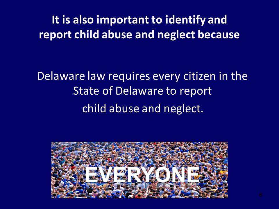 It is also important to identify and report child abuse and neglect because