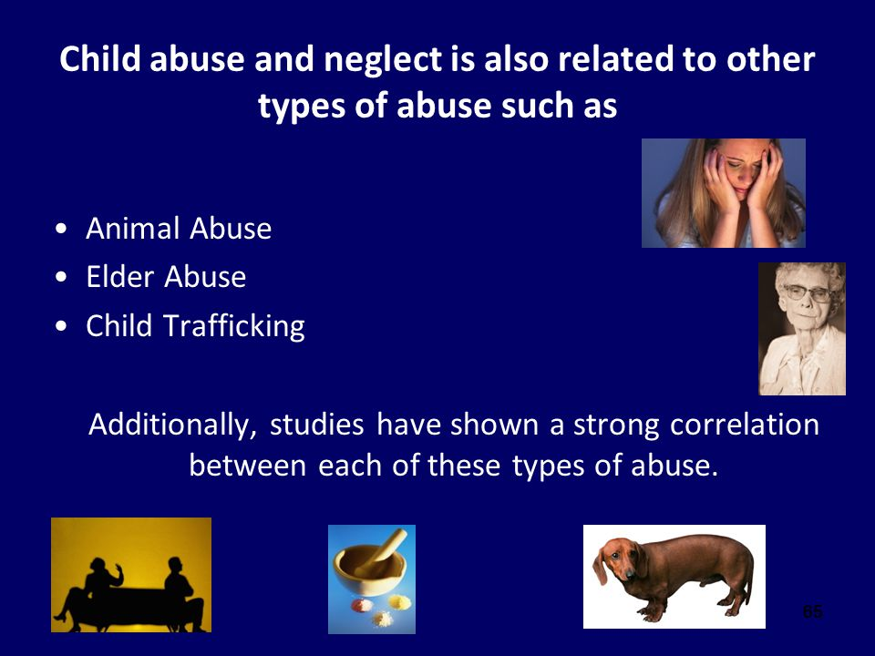 Child abuse and neglect is also related to other types of abuse such as