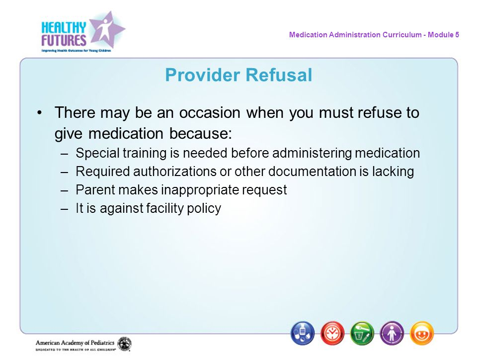 Provider Refusal There may be an occasion when you must refuse to give medication because: