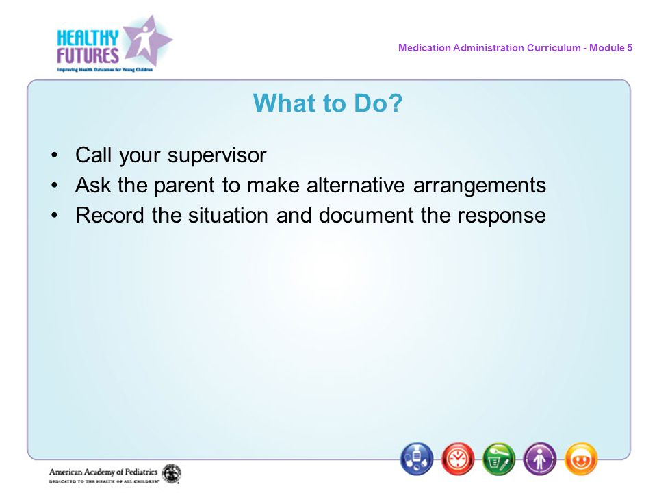 What to Do Call your supervisor