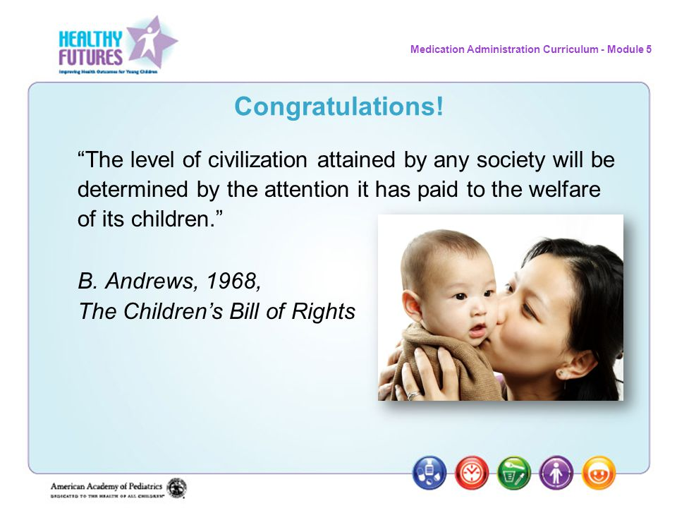 Congratulations! The level of civilization attained by any society will be determined by the attention it has paid to the welfare of its children.