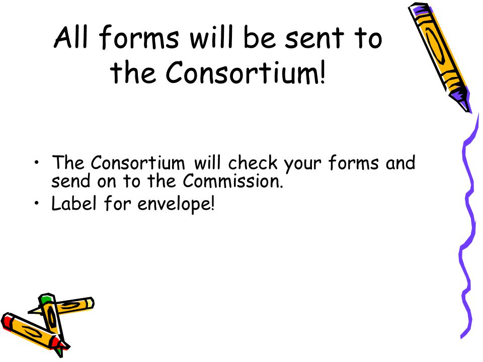 All forms will be sent to the Consortium!