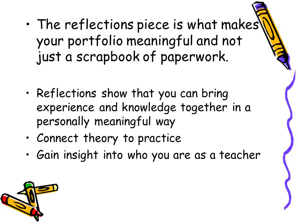 The reflections piece is what makes your portfolio meaningful and not just a scrapbook of paperwork.