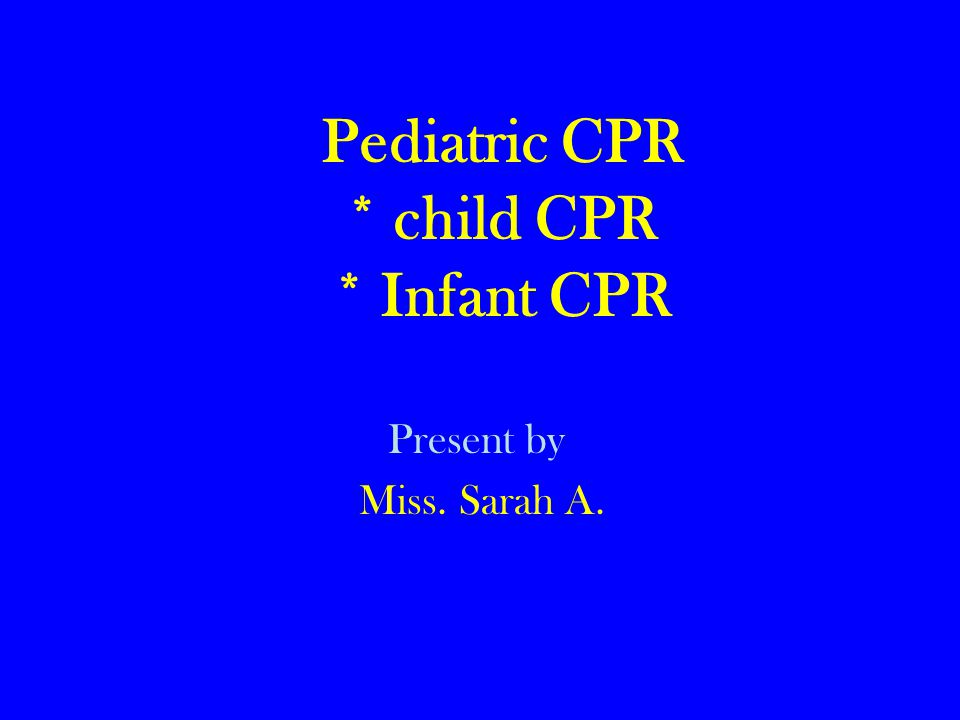 Pediatric CPR * child CPR * Infant CPR
