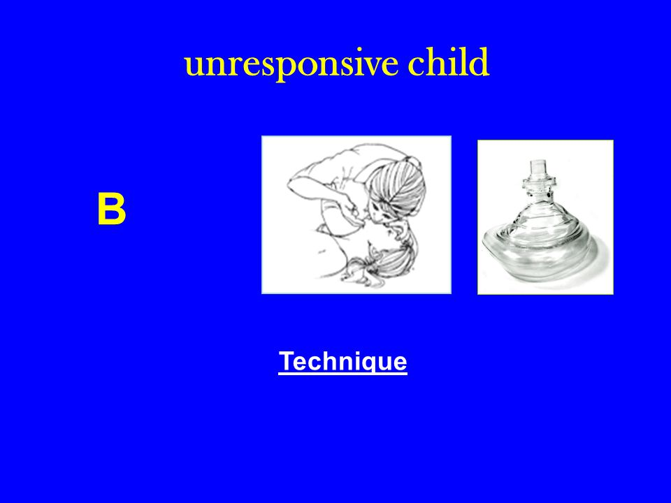 unresponsive child B Technique
