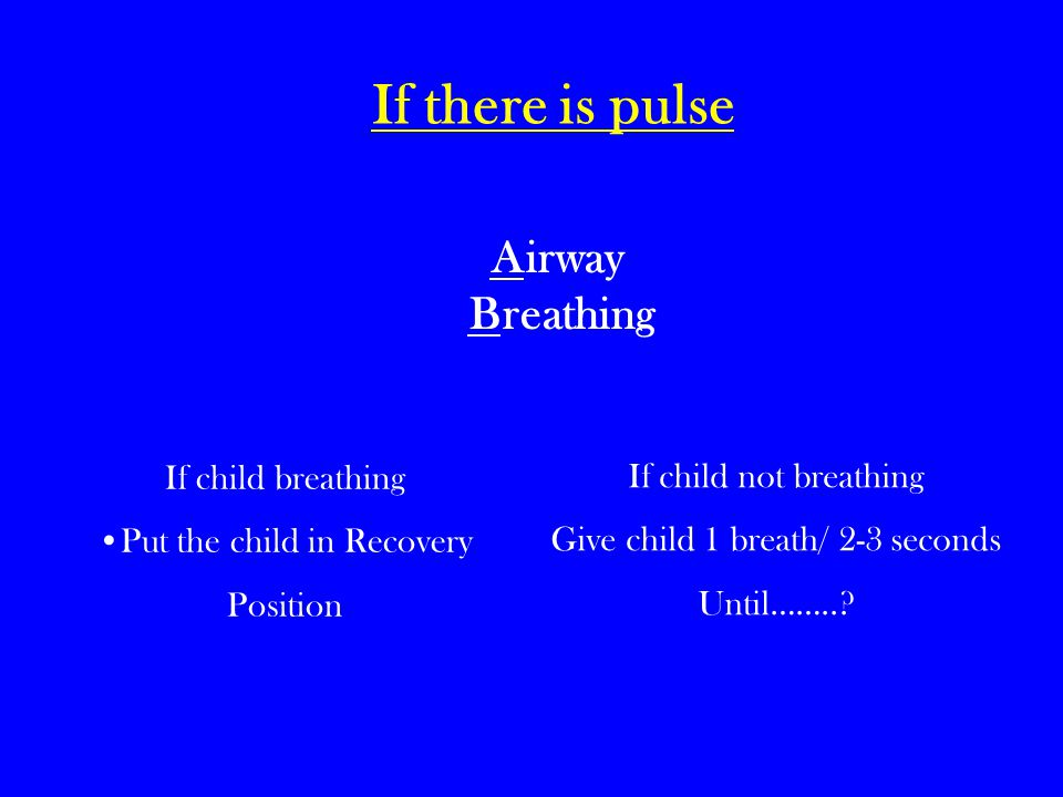 If there is pulse Airway Breathing If child breathing