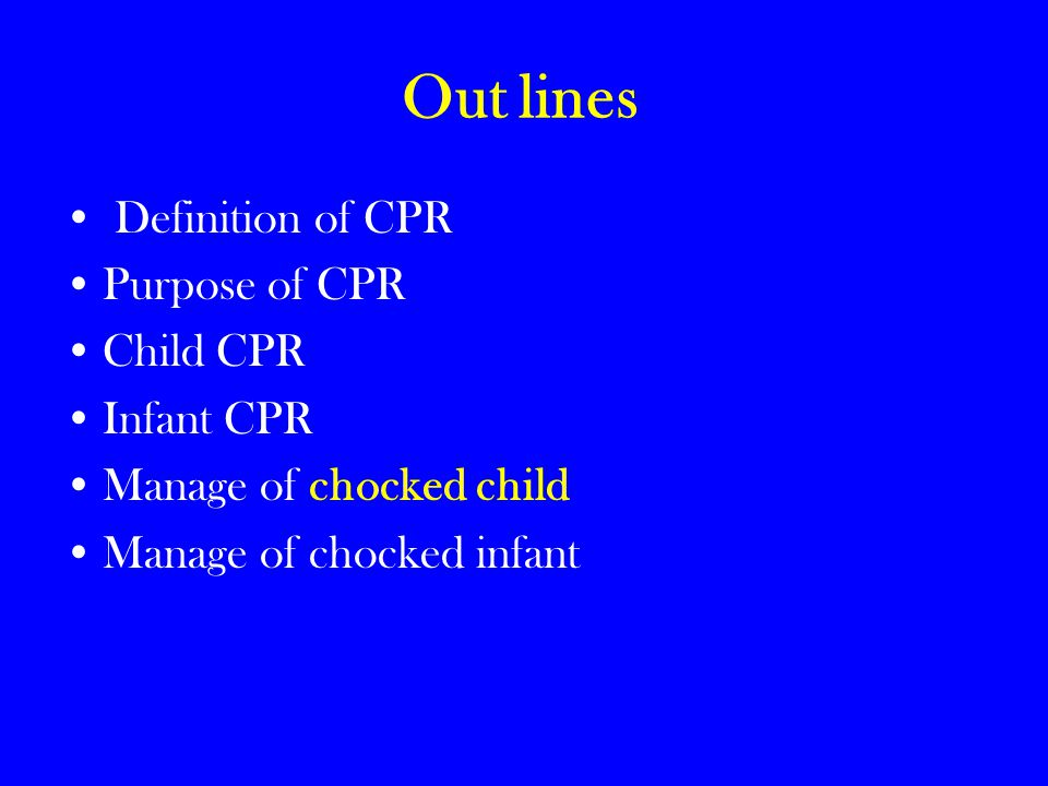 Out lines Definition of CPR Purpose of CPR Child CPR Infant CPR
