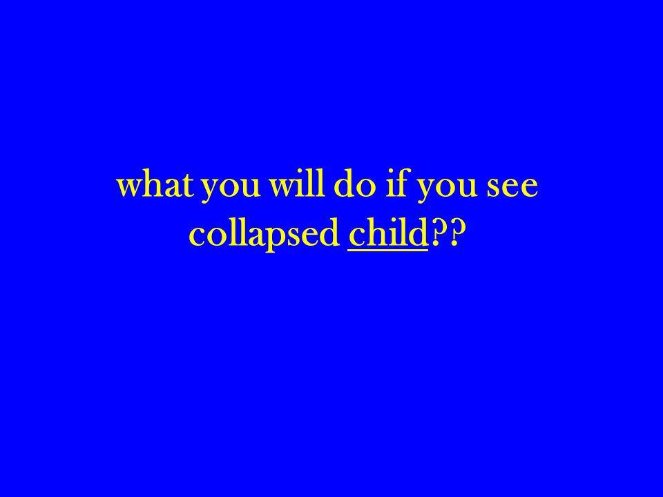 what you will do if you see collapsed child