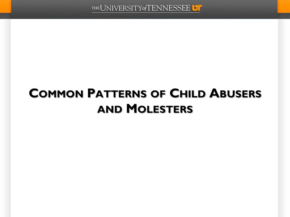 Common Patterns of Child Abusers and Molesters