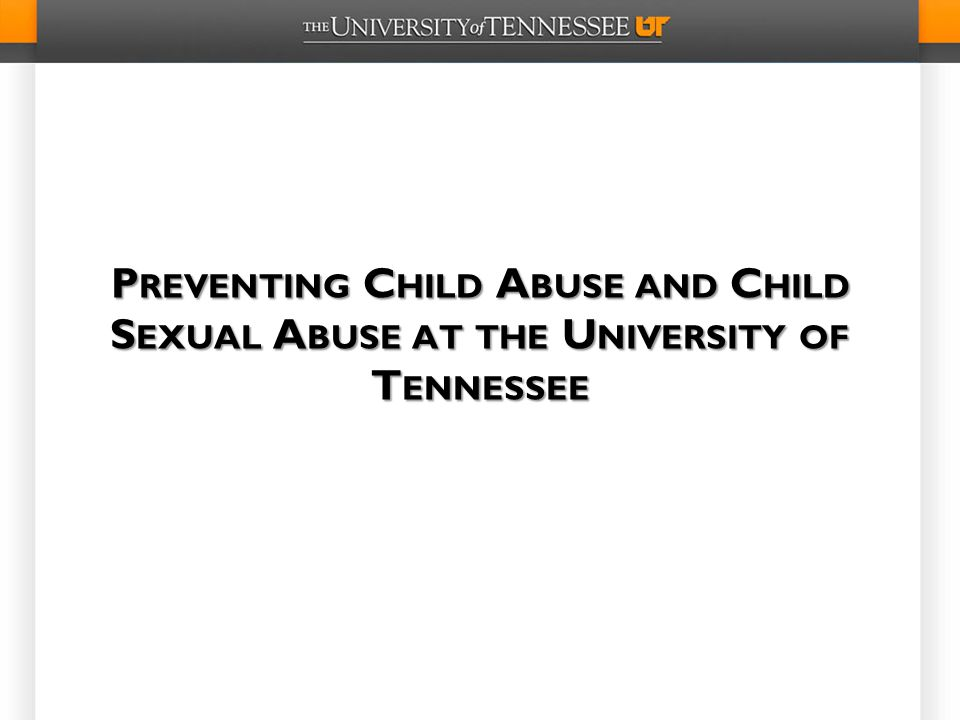 Preventing Child Abuse and Child Sexual Abuse at the University of Tennessee
