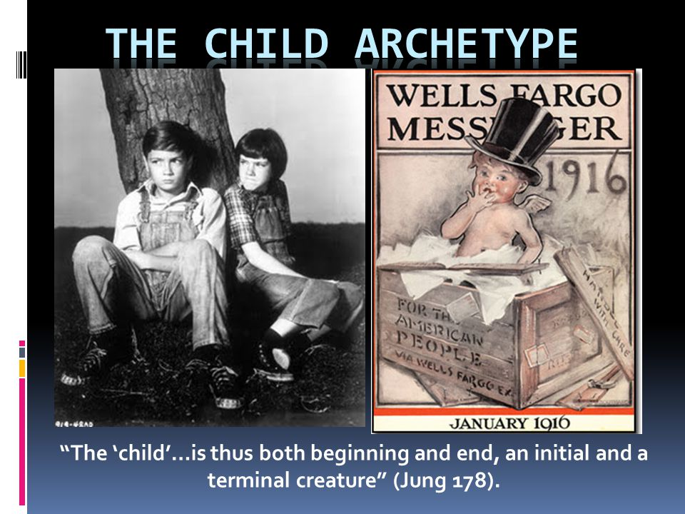 The Child Archetype The 'child'…is thus both beginning and end, an initial and a terminal creature (Jung 178).