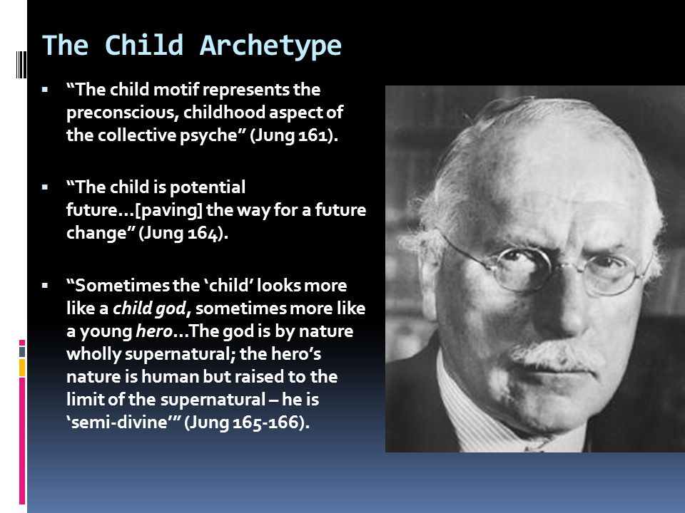 The Child Archetype The child motif represents the preconscious, childhood aspect of the collective psyche (Jung 161).