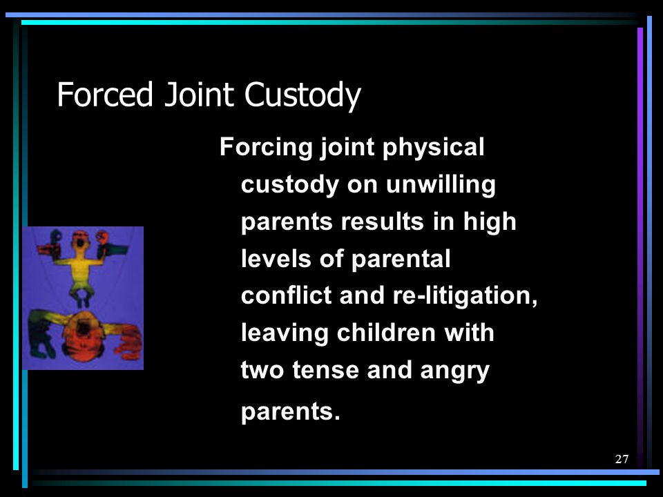 Forced Joint Custody Forcing joint physical custody on unwilling
