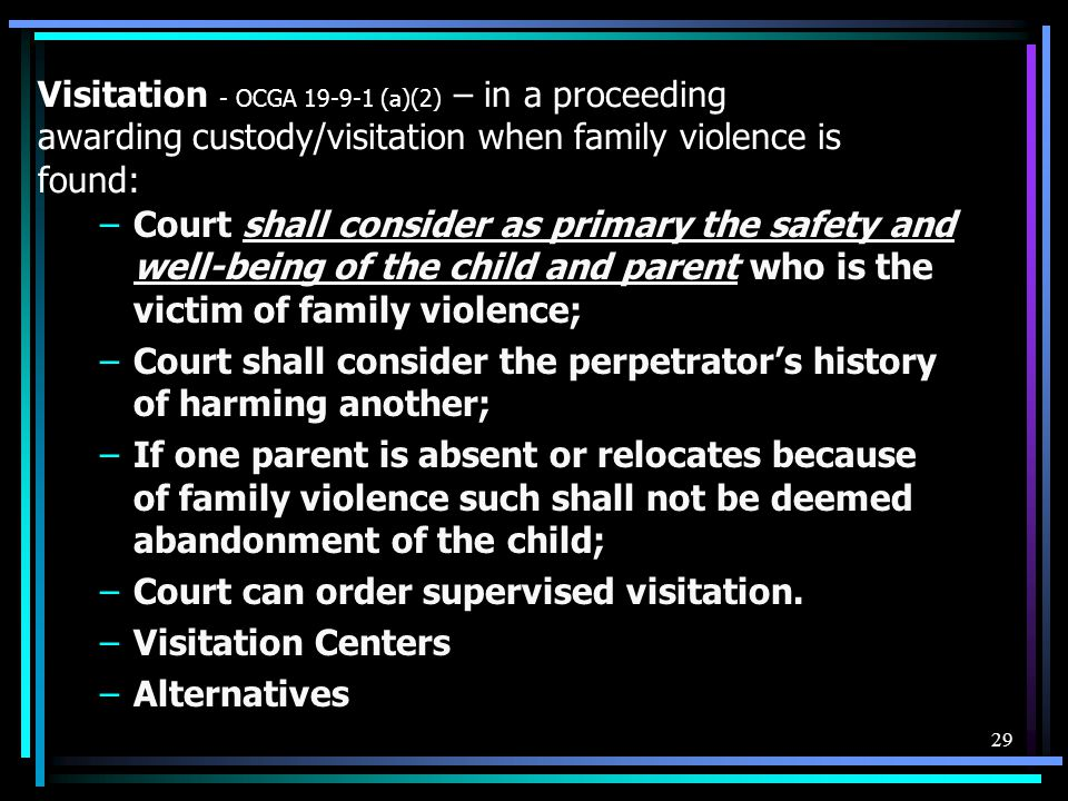 Visitation - OCGA 19-9-1 (a)(2) – in a proceeding awarding custody/visitation when family violence is found: