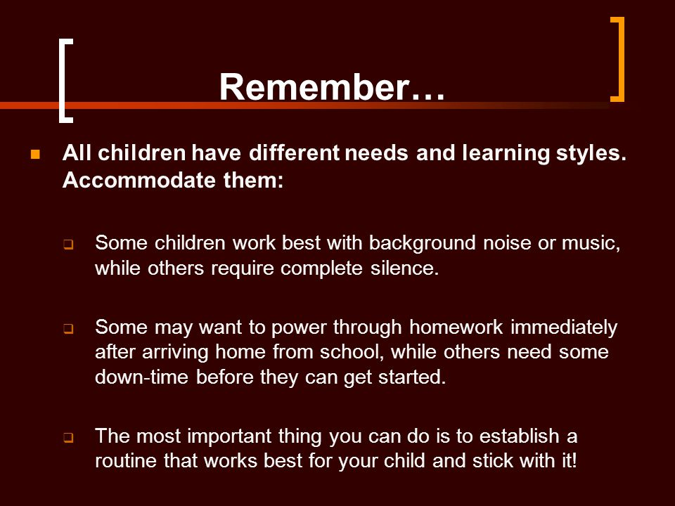 Remember… All children have different needs and learning styles. Accommodate them: