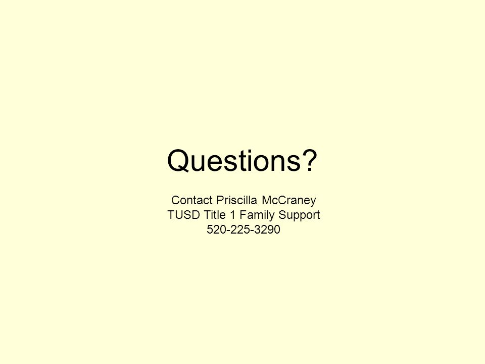 Questions Contact Priscilla McCraney TUSD Title 1 Family Support