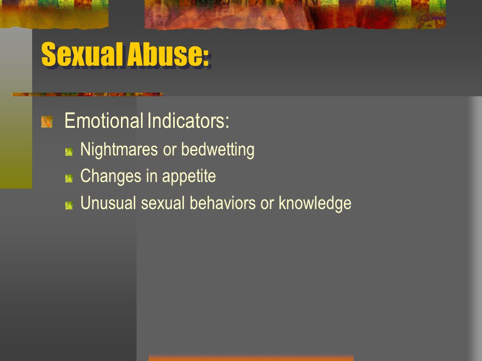 Sexual Abuse: Emotional Indicators: Nightmares or bedwetting