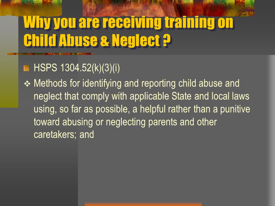 Why you are receiving training on Child Abuse & Neglect