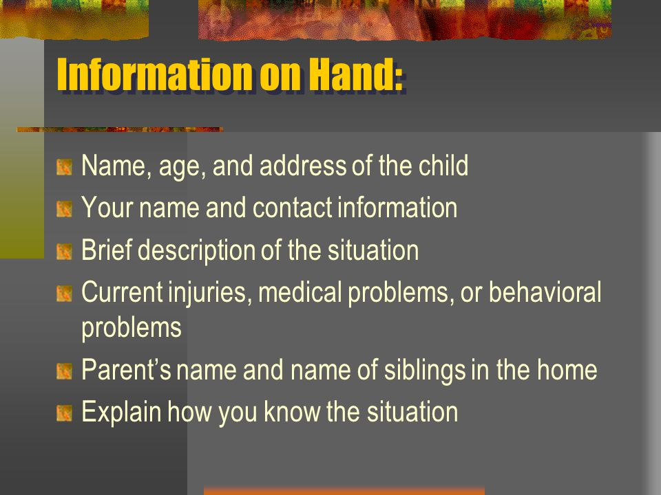 Information on Hand: Name, age, and address of the child