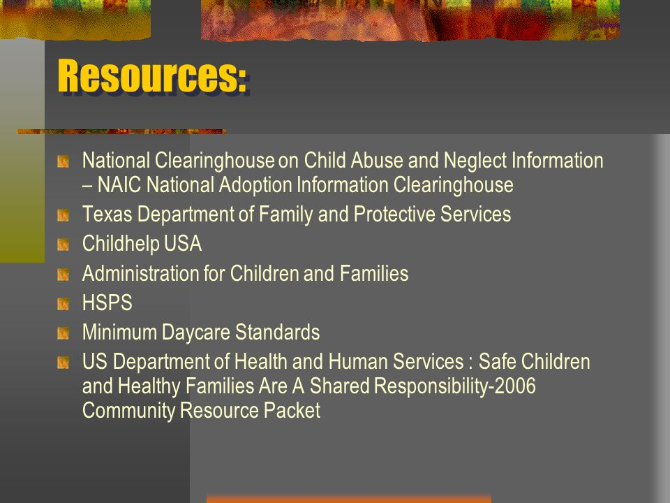 Resources: National Clearinghouse on Child Abuse and Neglect Information – NAIC National Adoption Information Clearinghouse.
