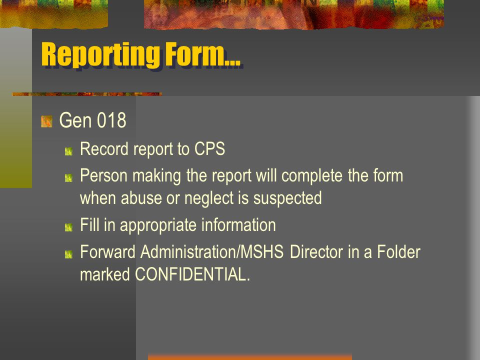Reporting Form… Gen 018 Record report to CPS