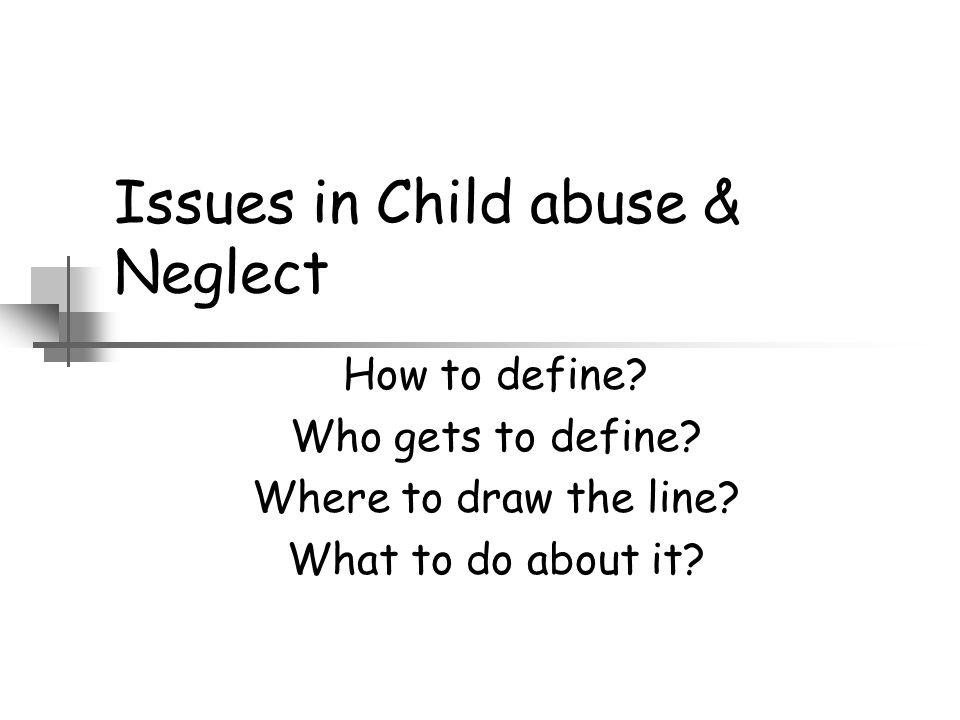 Issues in Child abuse & Neglect